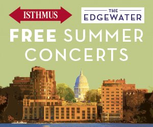 Edgewater & Isthmus Free Summer Concerts