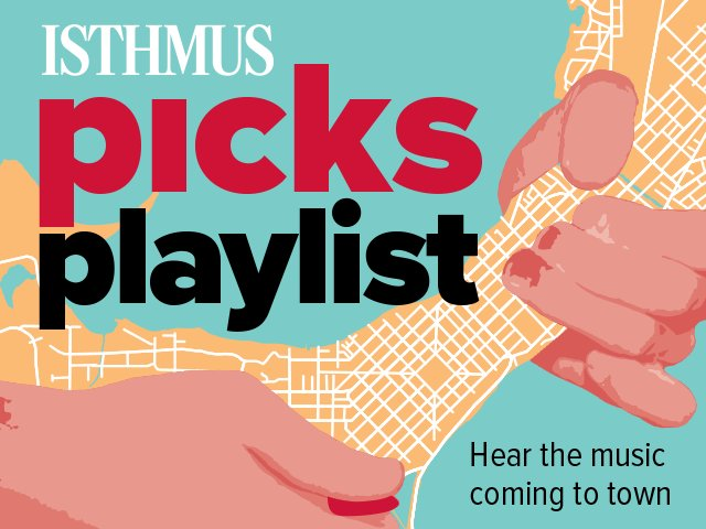 Isthmus Picks Playlist: July 25-Aug  1 - Isthmus | Madison