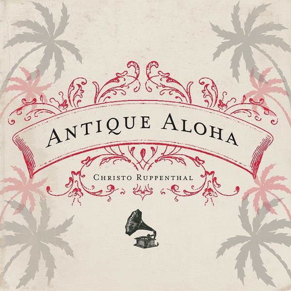 music-Christo-Ruppenthal-Antique-Aloha.jpg