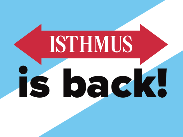 Isthmus is back